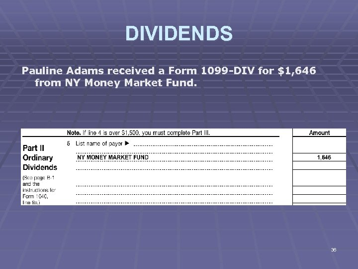DIVIDENDS Pauline Adams received a Form 1099 -DIV for $1, 646 from NY Money