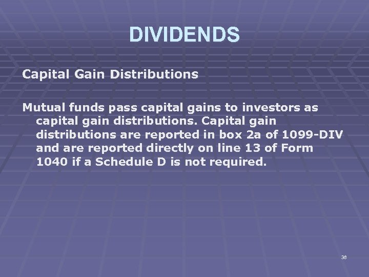 DIVIDENDS Capital Gain Distributions Mutual funds pass capital gains to investors as capital gain