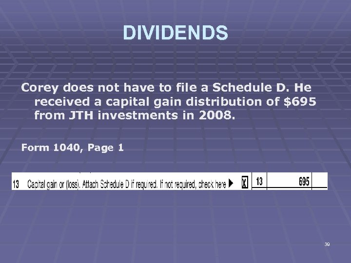 DIVIDENDS Corey does not have to file a Schedule D. He received a capital