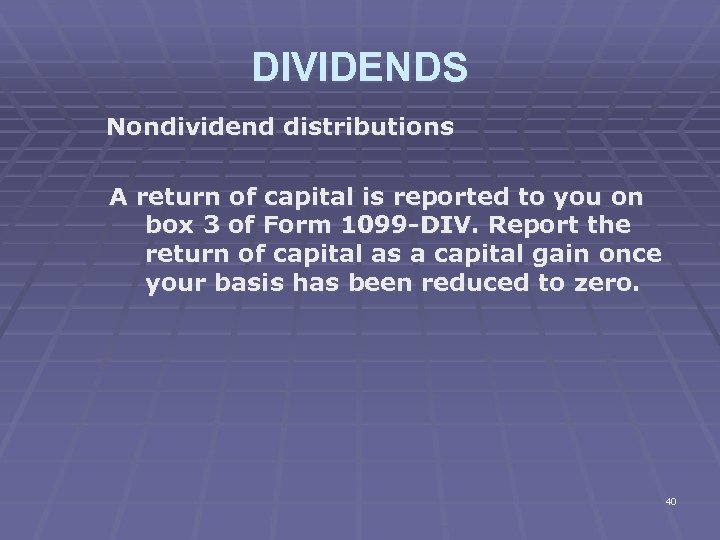 DIVIDENDS Nondividend distributions A return of capital is reported to you on box 3