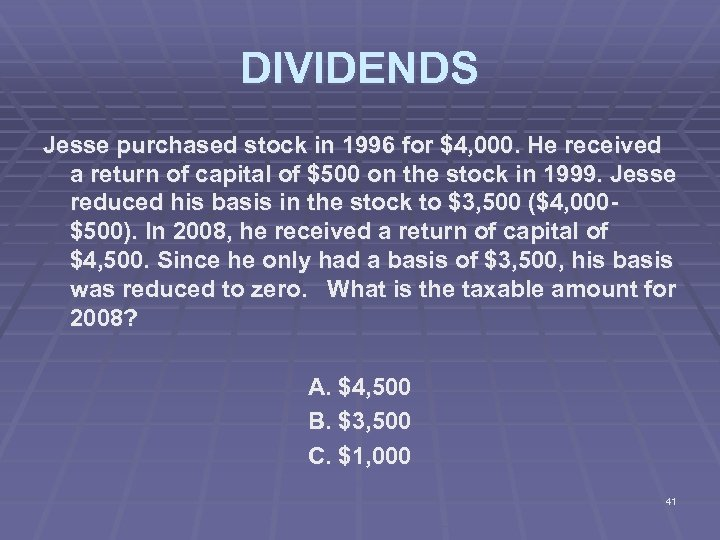DIVIDENDS Jesse purchased stock in 1996 for $4, 000. He received a return of