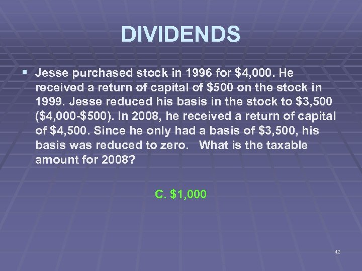 DIVIDENDS § Jesse purchased stock in 1996 for $4, 000. He received a return
