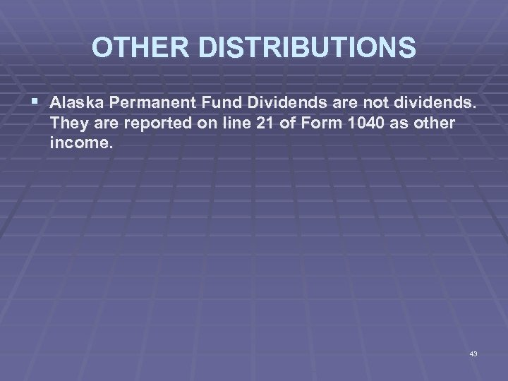 OTHER DISTRIBUTIONS § Alaska Permanent Fund Dividends are not dividends. They are reported on