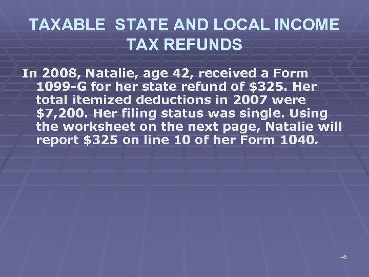 TAXABLE STATE AND LOCAL INCOME TAX REFUNDS In 2008, Natalie, age 42, received a