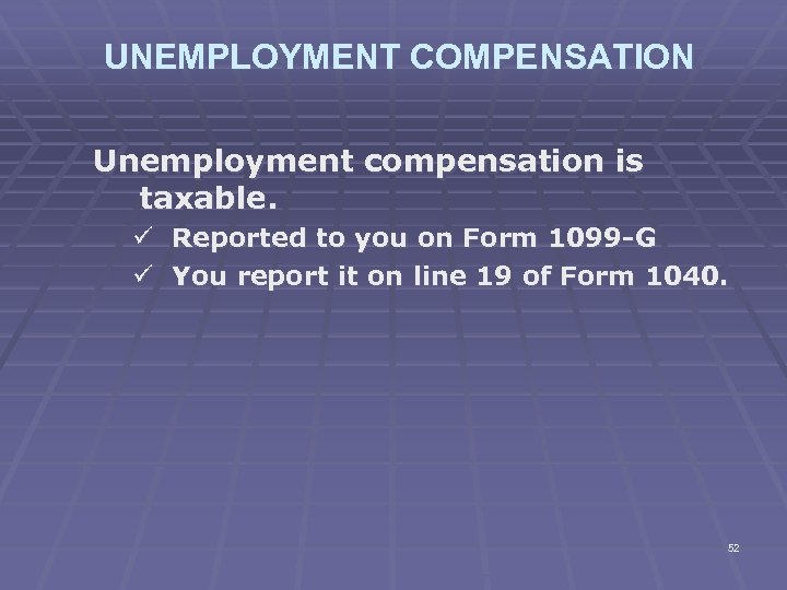 UNEMPLOYMENT COMPENSATION Unemployment compensation is taxable. ü Reported to you on Form 1099 -G