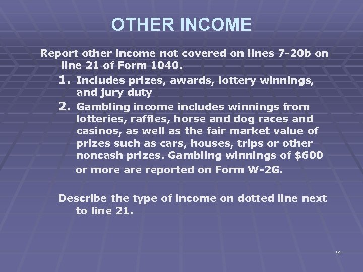 OTHER INCOME Report other income not covered on lines 7 -20 b on line