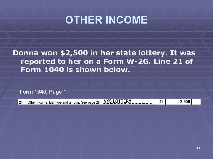 OTHER INCOME Donna won $2, 500 in her state lottery. It was reported to