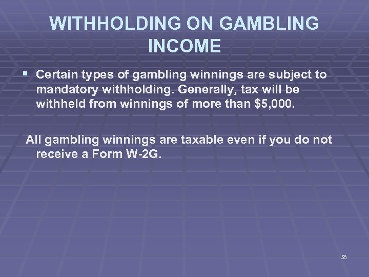 WITHHOLDING ON GAMBLING INCOME § Certain types of gambling winnings are subject to mandatory