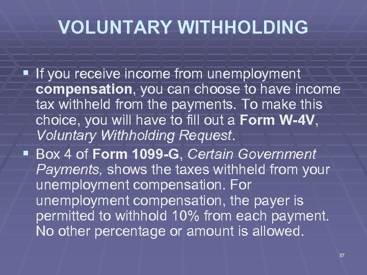 VOLUNTARY WITHHOLDING § If you receive income from unemployment compensation, you can choose to