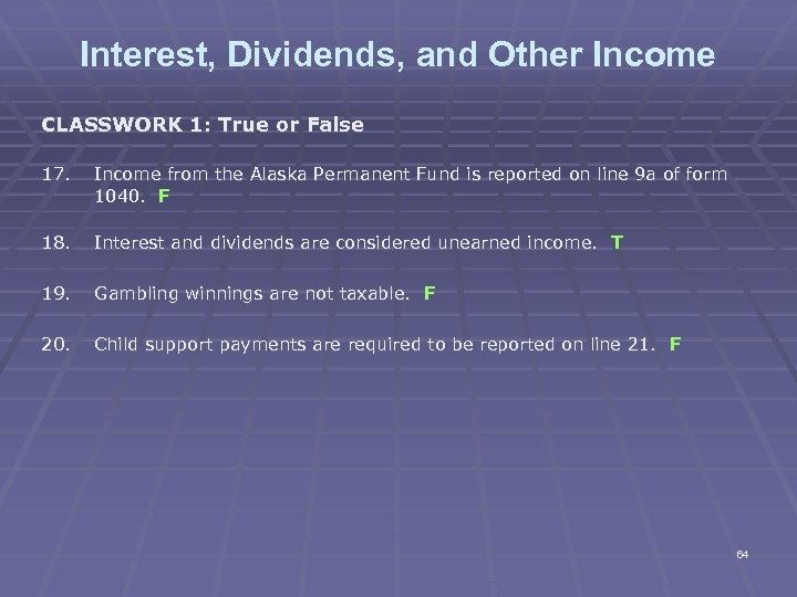 Interest, Dividends, and Other Income CLASSWORK 1: True or False 17. Income from the
