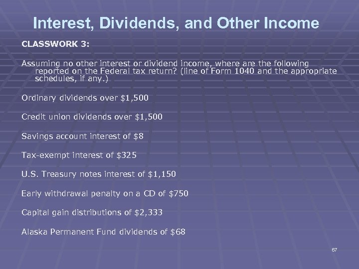 Interest, Dividends, and Other Income CLASSWORK 3: Assuming no other interest or dividend income,