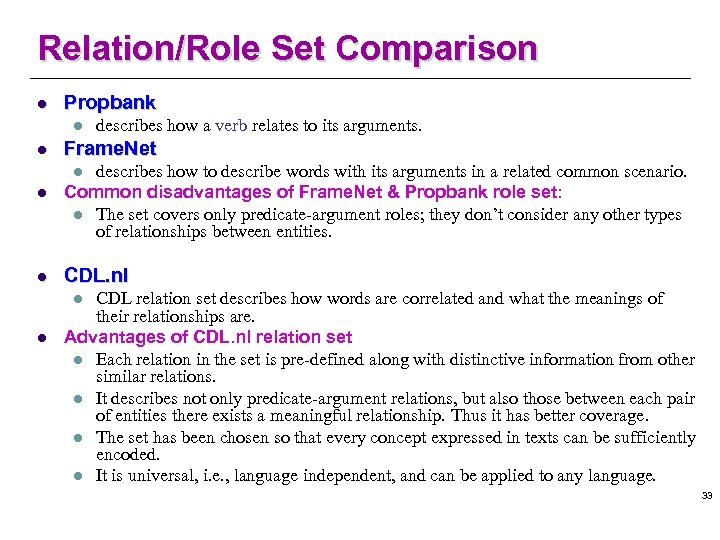 Relation/Role Set Comparison l Propbank l l describes how a verb relates to its