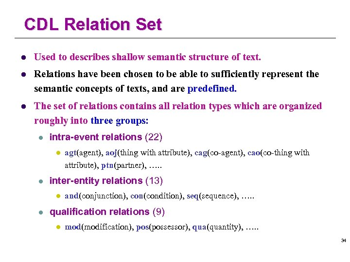 CDL Relation Set l Used to describes shallow semantic structure of text. l Relations
