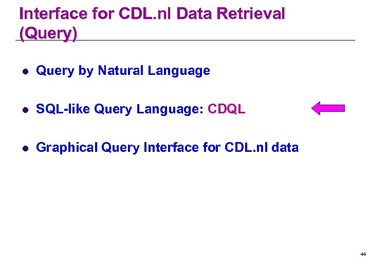 Interface for CDL. nl Data Retrieval (Query) l Query by Natural Language l SQL-like