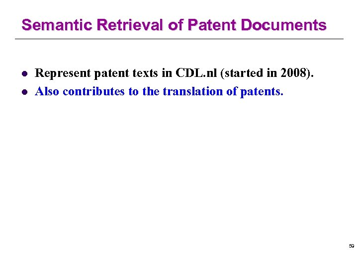 Semantic Retrieval of Patent Documents l l Represent patent texts in CDL. nl (started