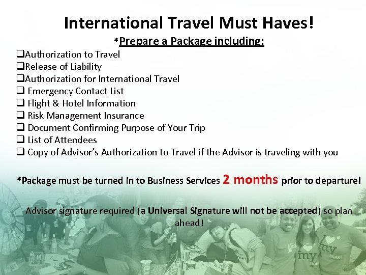 International Travel Must Haves! *Prepare a Package including: q. Authorization to Travel q. Release