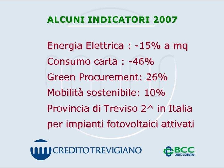 ALCUNI INDICATORI 2007 Energia Elettrica : -15% a mq Consumo carta : -46% Green