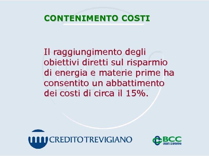 CONTENIMENTO COSTI Il raggiungimento degli obiettivi diretti sul risparmio di energia e materie prime