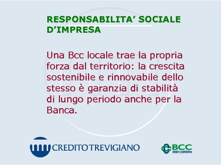 RESPONSABILITA' SOCIALE D'IMPRESA Una Bcc locale trae la propria forza dal territorio: la crescita