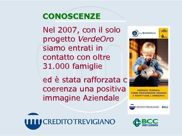 CONOSCENZE Nel 2007, con il solo progetto Verde. Oro siamo entrati in contatto con