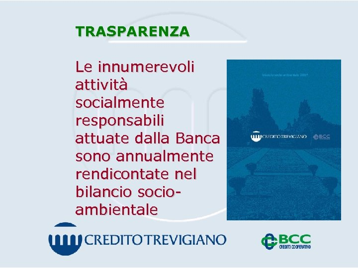 TRASPARENZA Le innumerevoli attività socialmente responsabili attuate dalla Banca sono annualmente rendicontate nel bilancio
