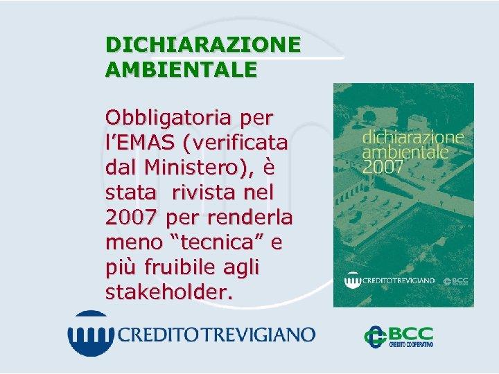 DICHIARAZIONE AMBIENTALE Obbligatoria per l'EMAS (verificata dal Ministero), è stata rivista nel 2007 per