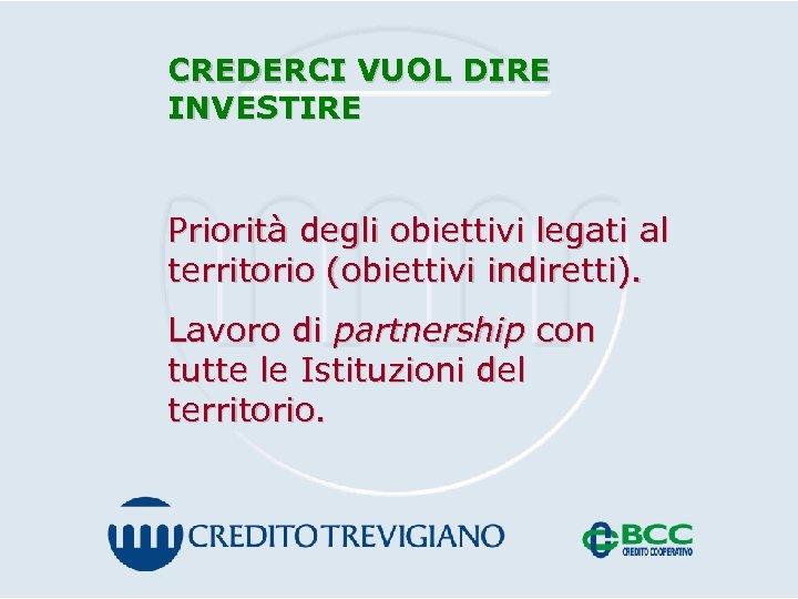 CREDERCI VUOL DIRE INVESTIRE Priorità degli obiettivi legati al territorio (obiettivi indiretti). Lavoro di