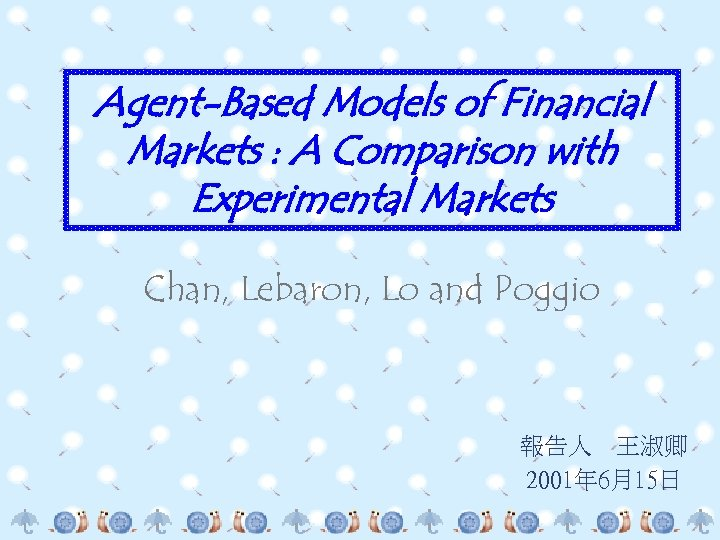 Agent-Based Models of Financial Markets : A Comparison with Experimental Markets Chan, Lebaron, Lo