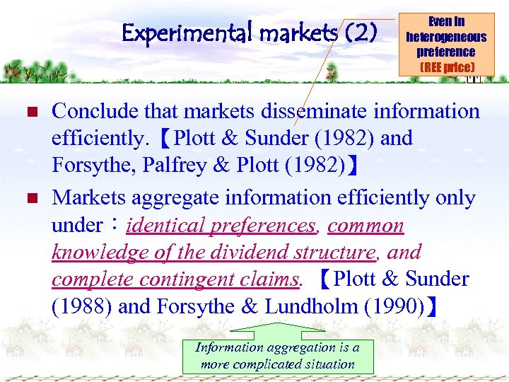 Experimental markets (2) n n Even in heterogeneous preference (REE price) Conclude that markets