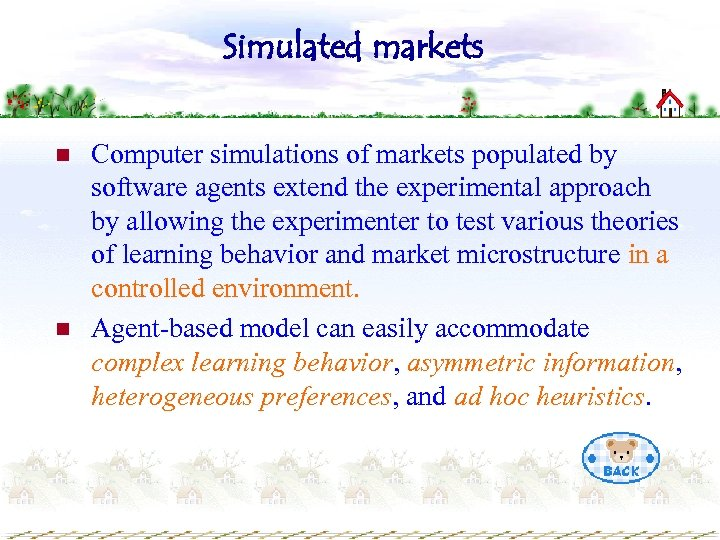 Simulated markets n n Computer simulations of markets populated by software agents extend the