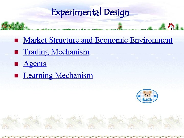 Experimental Design n n Market Structure and Economic Environment Trading Mechanism Agents Learning Mechanism