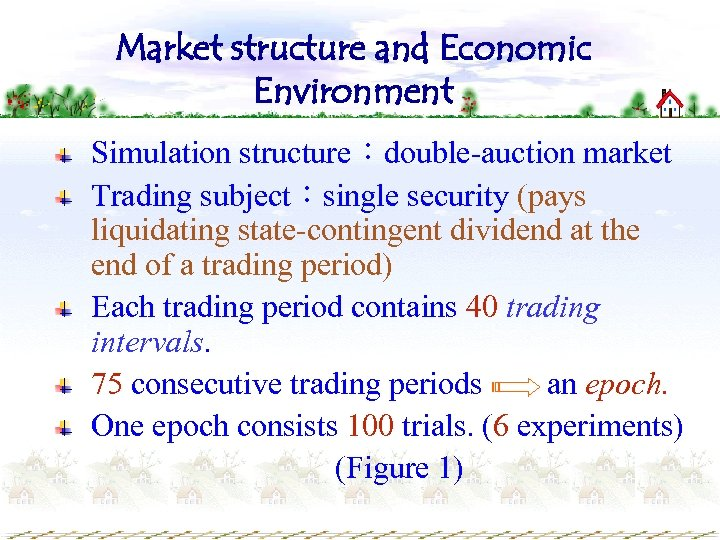Market structure and Economic Environment Simulation structure:double-auction market Trading subject:single security (pays liquidating state-contingent