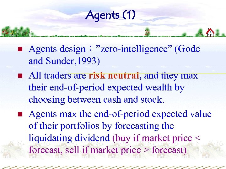 "Agents (1) n n n Agents design:""zero-intelligence"" (Gode and Sunder, 1993) All traders are"