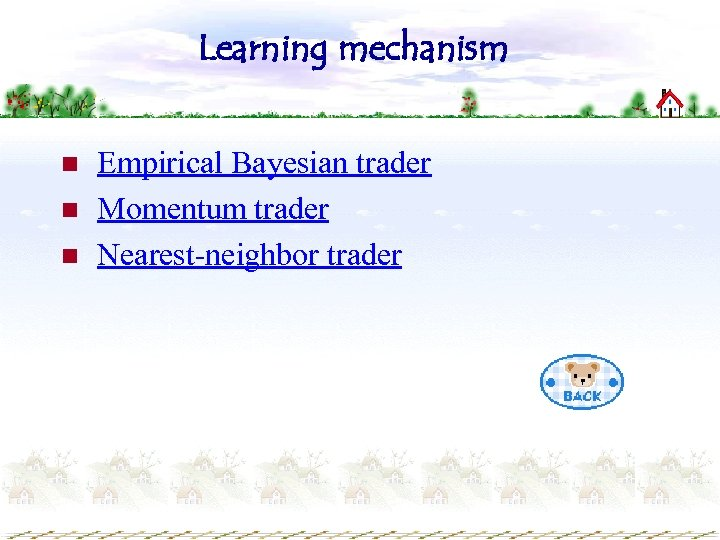 Learning mechanism n n n Empirical Bayesian trader Momentum trader Nearest-neighbor trader