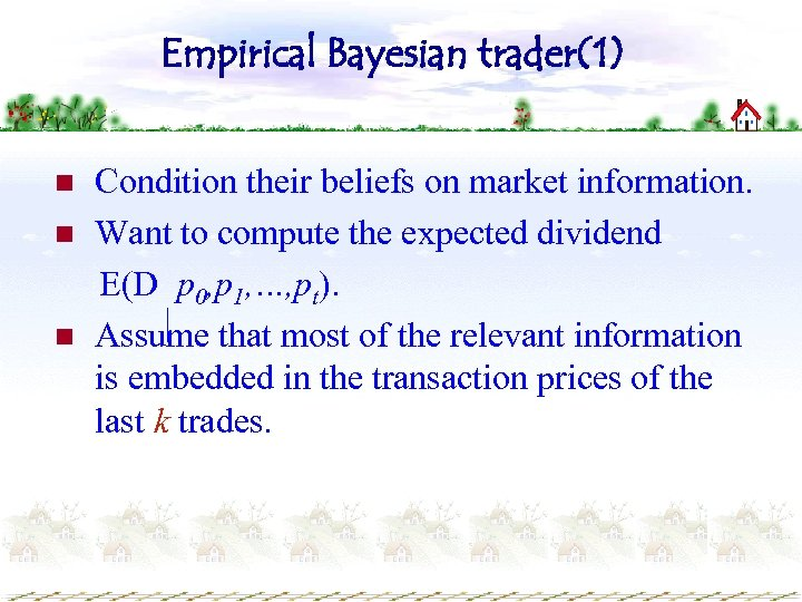 Empirical Bayesian trader(1) n n n Condition their beliefs on market information. Want to