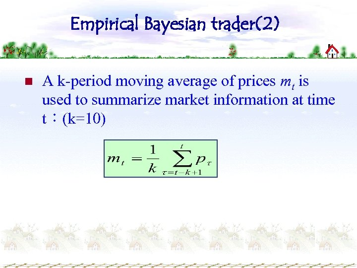 Empirical Bayesian trader(2) n A k-period moving average of prices mt is used to