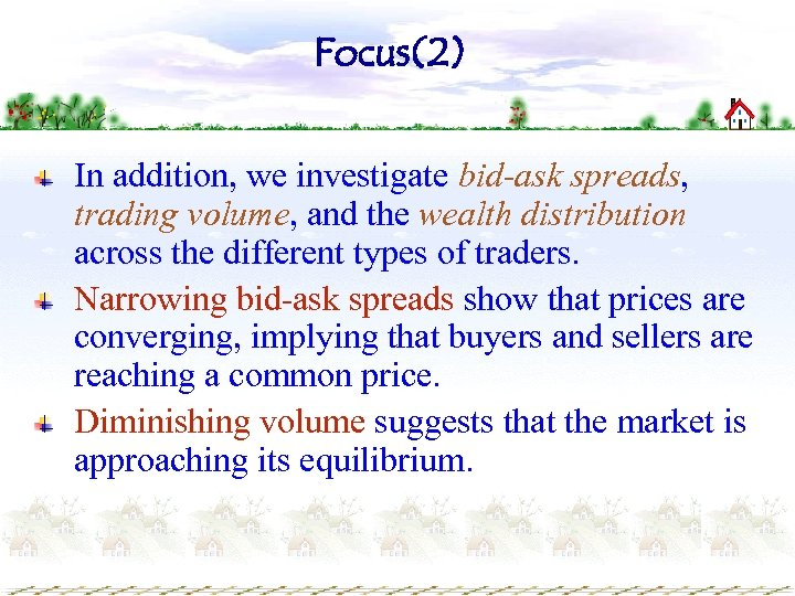 Focus(2) In addition, we investigate bid-ask spreads, trading volume, and the wealth distribution across
