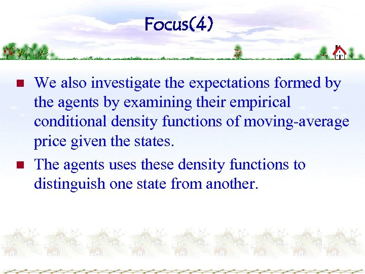 Focus(4) n n We also investigate the expectations formed by the agents by examining