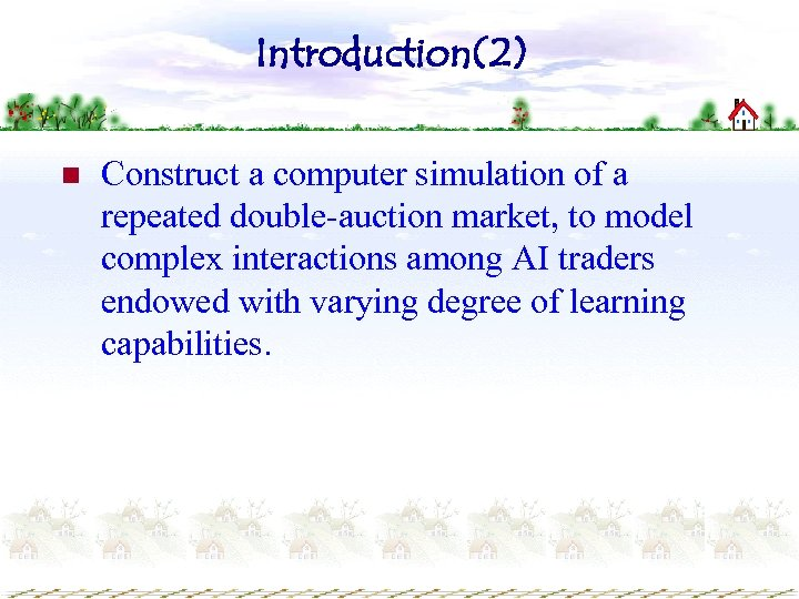 Introduction(2) n Construct a computer simulation of a repeated double-auction market, to model complex
