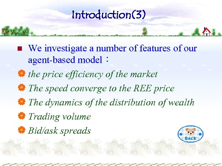 Introduction(3) We investigate a number of features of our agent-based model: | the price