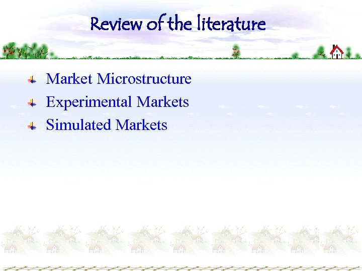 Review of the literature Market Microstructure Experimental Markets Simulated Markets