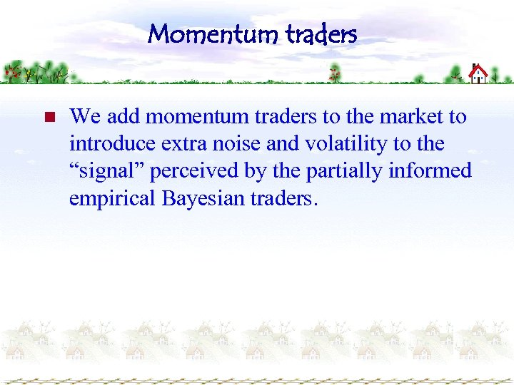 Momentum traders n We add momentum traders to the market to introduce extra noise