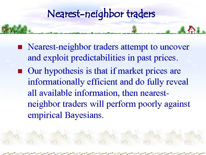 Nearest-neighbor traders n n Nearest-neighbor traders attempt to uncover and exploit predictabilities in past