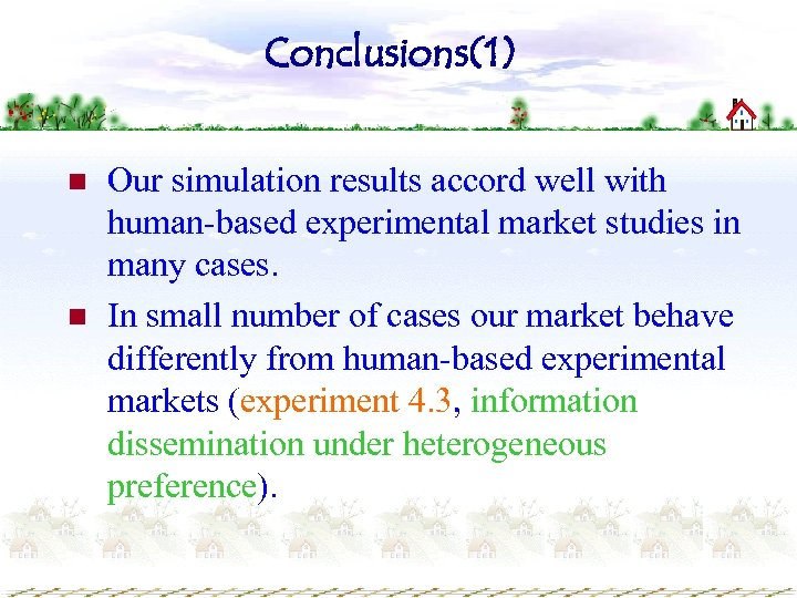 Conclusions(1) n n Our simulation results accord well with human-based experimental market studies in
