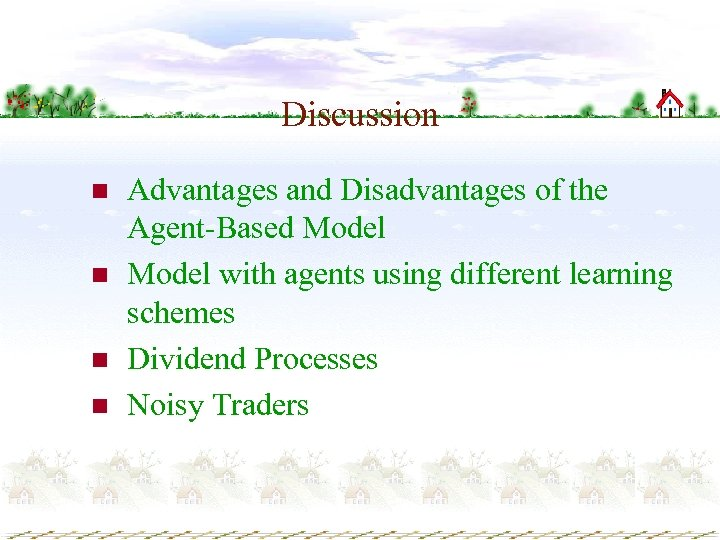 Discussion n n Advantages and Disadvantages of the Agent-Based Model with agents using different