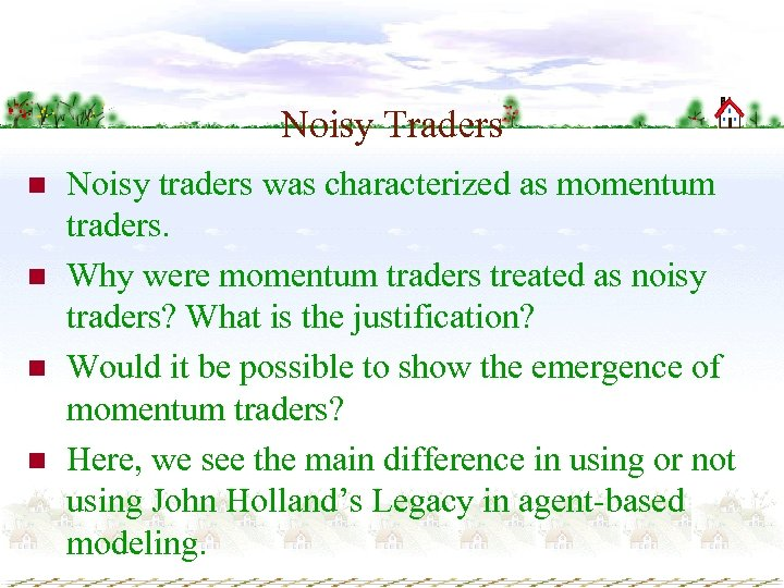 Noisy Traders n n Noisy traders was characterized as momentum traders. Why were momentum