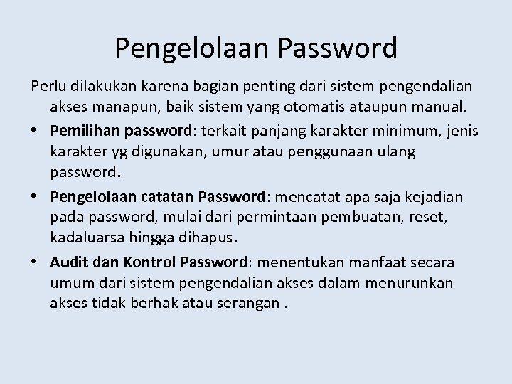 Pengelolaan Password Perlu dilakukan karena bagian penting dari sistem pengendalian akses manapun, baik sistem