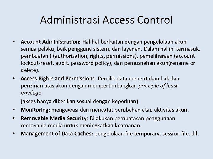 Administrasi Access Control • Account Administration: Hal-hal berkaitan dengan pengelolaan akun semua pelaku, baik