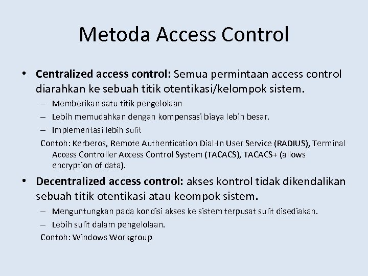 Metoda Access Control • Centralized access control: Semua permintaan access control diarahkan ke sebuah