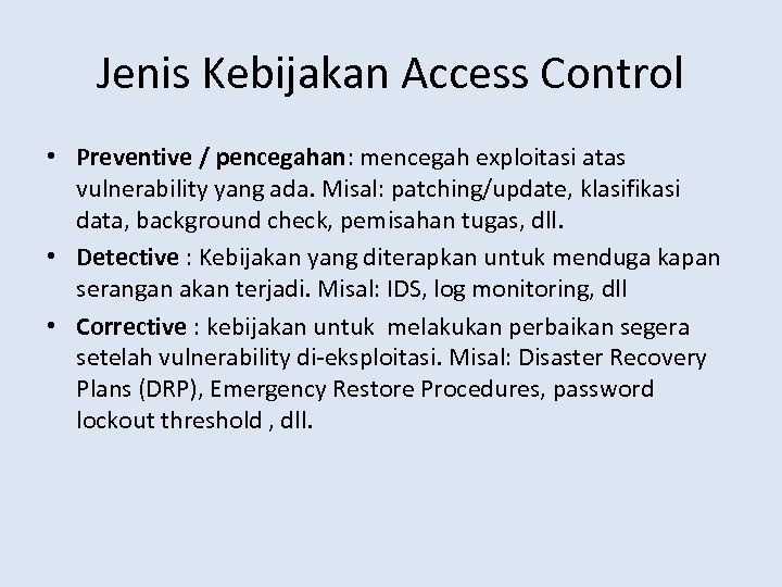 Jenis Kebijakan Access Control • Preventive / pencegahan: mencegah exploitasi atas vulnerability yang ada.